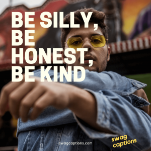 swag captions - Be silly, be honest, be kind