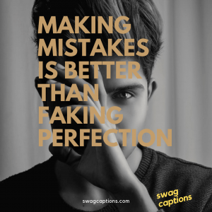 swag captions - making mistakes is better than faking perfection