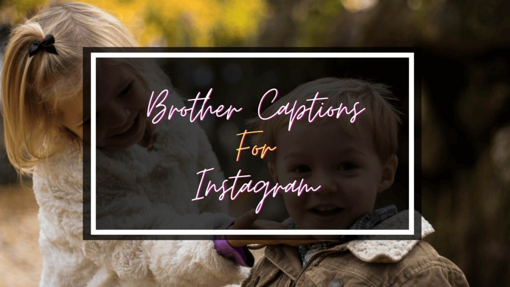 Brother Captions for Instagram