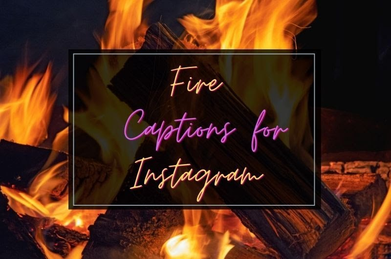 Fire Captions For Instagram
