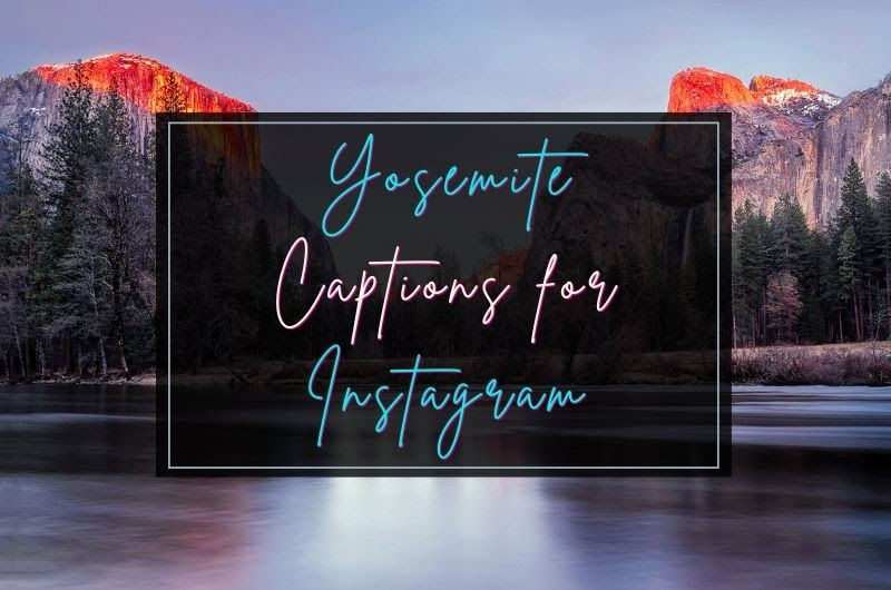 Yosemite Captions And Quotes For Instagram
